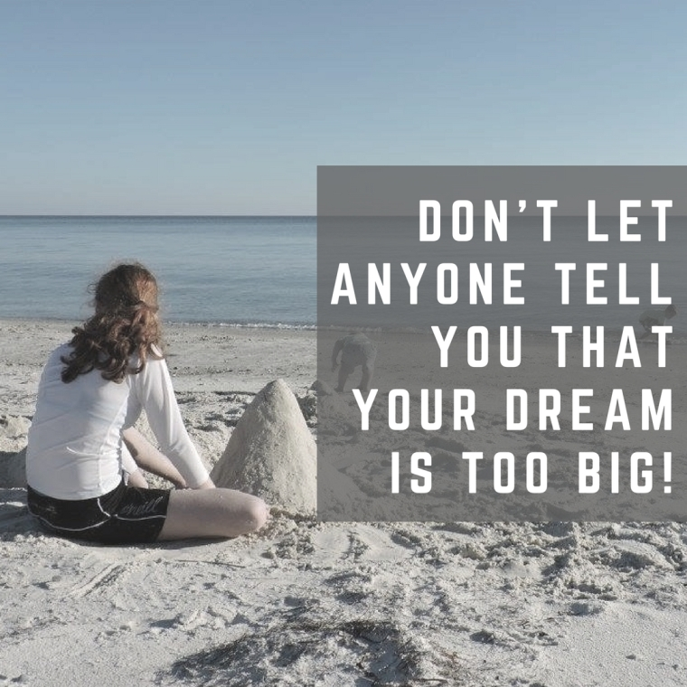 Don_t let anyone tell you that your dream is too big!